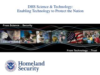 DHS Science & Technology: Enabling Technology to Protect the Nation