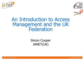 An Introduction to Access Management and the UK Federation Simon Cooper JANET(UK)