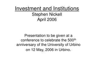 Investment and Institutions Stephen Nickell April 2006