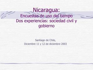 Nicaragua: Encuestas de uso del tiempo Dos experiencias: sociedad civil y gobierno