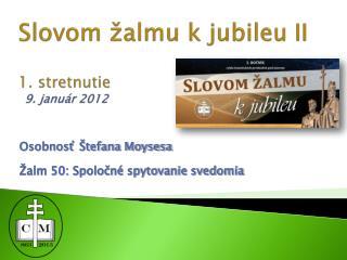 Slovom žalmu k jubileu II 1. stretnutie  9.  január  2012