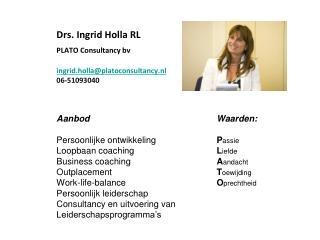Drs. Ingrid Holla RL PLATO Consultancy bv ingrid.holla @ platoconsultancy.nl 06-51093040