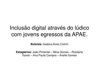 Inclusão digital através do lúdico com jovens egressos da APAE.