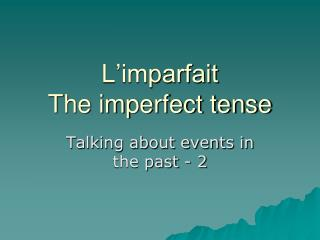 L�imparfait The imperfect tense
