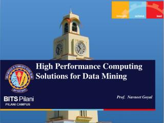High Performance Computing Solutions for Data Mining Prof.  Navneet Goyal