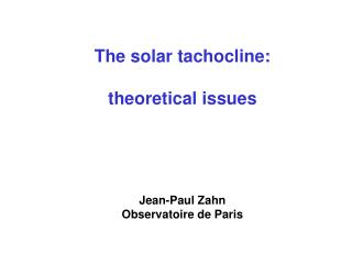 The solar tachocline: theoretical issues Jean-Paul Zahn Observatoire de Paris