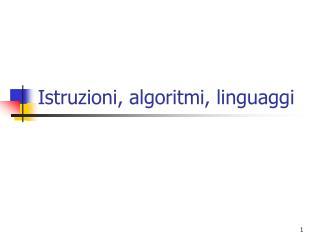 Istruzioni, algoritmi, linguaggi