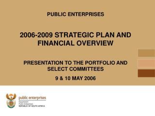 PUBLIC ENTERPRISES 2006-2009 STRATEGIC PLAN AND FINANCIAL OVERVIEW