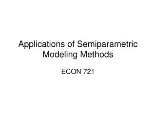 Applications of Semiparametric Modeling Methods