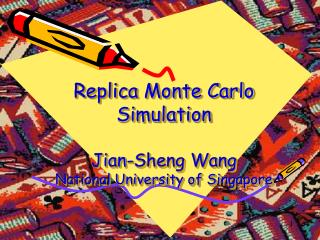Replica Monte Carlo Simulation Jian-Sheng Wang National University of Singapore