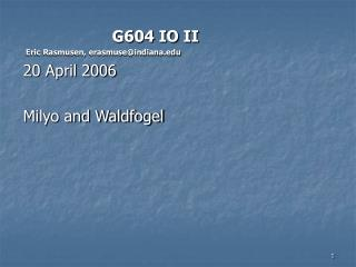 G604 IO II  Eric Rasmusen, erasmuse@indiana 20 April 2006 Milyo and Waldfogel