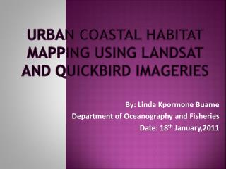 URBAN COASTAL HABITAT MAPPING USING LANDSAT AND QUICKBIRD IMAGERIES