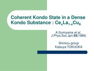 Coherent Kondo State in a Dense Kondo Substance : Ce x La 1-x Cu 6