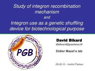 David Bikard dbikard@pasteur.fr Didier Mazel's lab