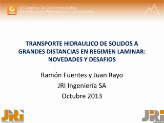 TRANSPORTE HIDRAULICO DE SOLIDOS A GRANDES DISTANCIAS EN REGIMEN LAMINAR: NOVEDADES Y DESAFIOS