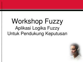 Workshop Fuzzy Aplikasi Logika Fuzzy Untuk Pendukung Keputusan
