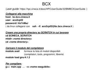 BCX  ( user guide: https://hpc.cineca.it/docs/HPCUserGuide/32IBMBCXUserGuide )