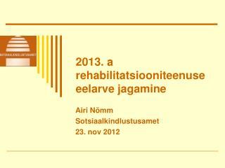2013. a rehabilitatsiooniteenuse eelarve jagamine