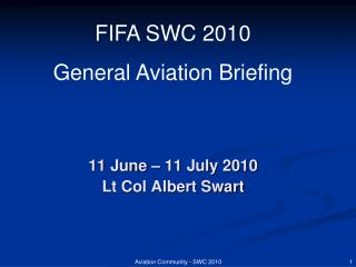 11 June – 11 July 2010 Lt Col Albert Swart