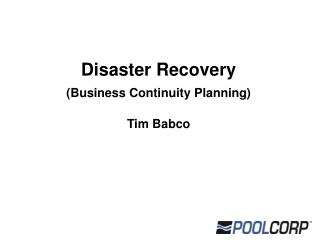 Disaster Recovery (Business Continuity Planning) Tim Babco