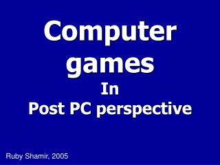 Computer games In Post PC perspective