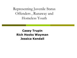 Representing Juvenile Status Offenders , Runaway and  Homeless Youth