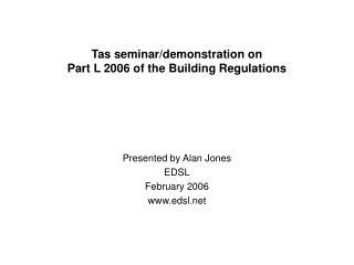 Tas seminar/demonstration on  Part L 2006 of the Building Regulations