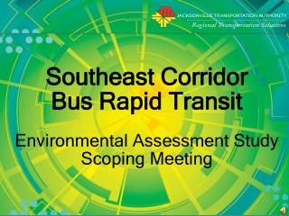 Southeast Corridor  Bus Rapid Transit  Environmental Assessment Study Scoping Meeting
