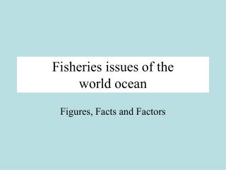 Fisheries issues of the  world ocean
