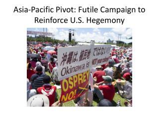 Asia-Pacific Pivot: Futile Campaign to Reinforce U.S. Hegemony