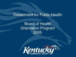 Department for Public Health  Board of Health Orientation Program  2005
