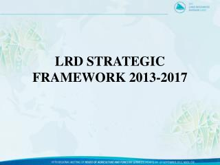 LRD STRATEGIC FRAMEWORK 2013-2017