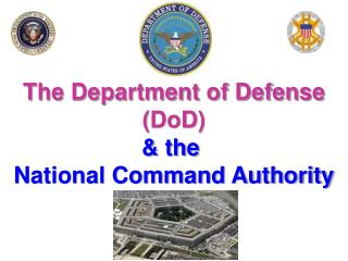 The Department of Defense ( DoD ) & the  National Command Authority