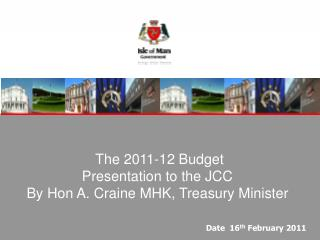 The 2011-12 Budget Presentation to the JCC By Hon A. Craine MHK, Treasury Minister