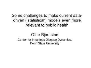 Ottar Bjornstad  Center for Infectious Disease Dynamics, Penn State University