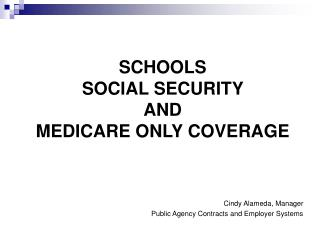 SCHOOLS  SOCIAL SECURITY  AND  MEDICARE ONLY COVERAGE