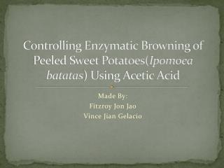 Controlling Enzymatic Browning of Peeled Sweet Potatoes( Ipomoea batatas ) Using Acetic Acid
