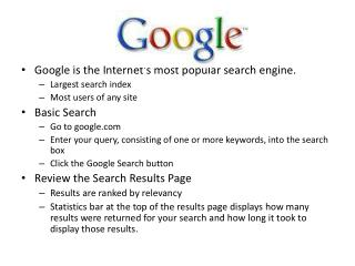 Google is the Internet's most popular search engine.   Largest search index Most users of any site