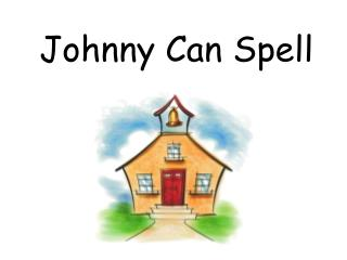 Johnny Can Spell