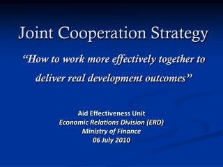 Aid Effectiveness Unit Economic Relations Division (ERD) Ministry of Finance 06 July 2010