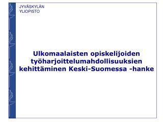 Ulkomaalaisten opiskelijoiden työharjoittelumahdollisuuksien kehittäminen Keski-Suomessa -hanke