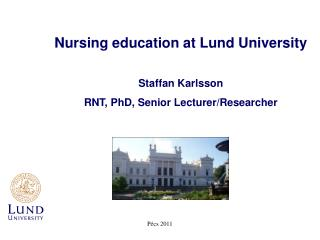 Nursing education at Lund University Staffan Karlsson RNT, PhD, Senior Lecturer/Researcher