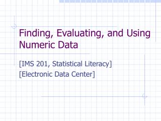 Finding, Evaluating, and Using Numeric Data