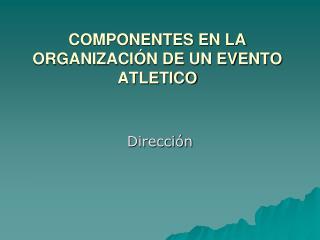 COMPONENTES EN LA ORGANIZACI�N DE UN EVENTO ATLETICO