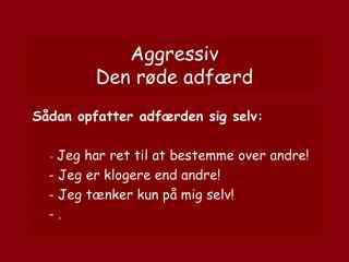 Aggressiv Den røde adfærd