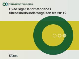 Hvad siger landm�ndene i tilfredshedsunders�gelsen fra 2011?