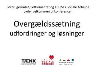 Forbrugerrådet, Settlementet og KFUM's Sociale Arbejde byder velkommen til konferencen