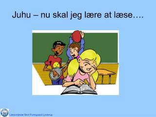 Juhu – nu skal jeg lære at læse….