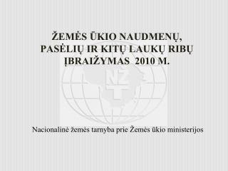 ŽEMĖS ŪKIO NAUDMENŲ, PASĖLIŲ IR KITŲ LAUKŲ RIBŲ ĮBRAIŽYMAS  2010 M.
