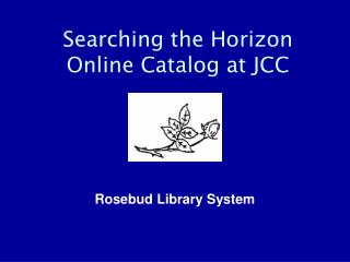 Searching the Horizon Online Catalog at JCC